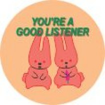 YOU'RE A GOOD LISTENER